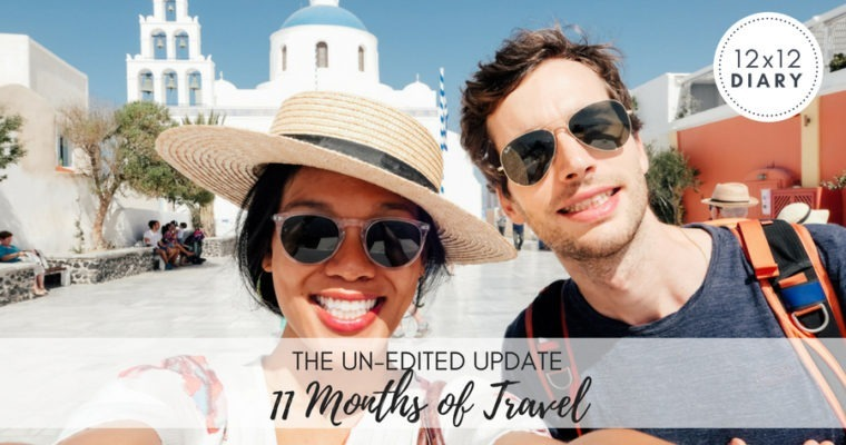 The UnEdited Update: 11 Months of Travel